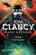 Tom Clancy Mark Greaney Triumf postprawdy